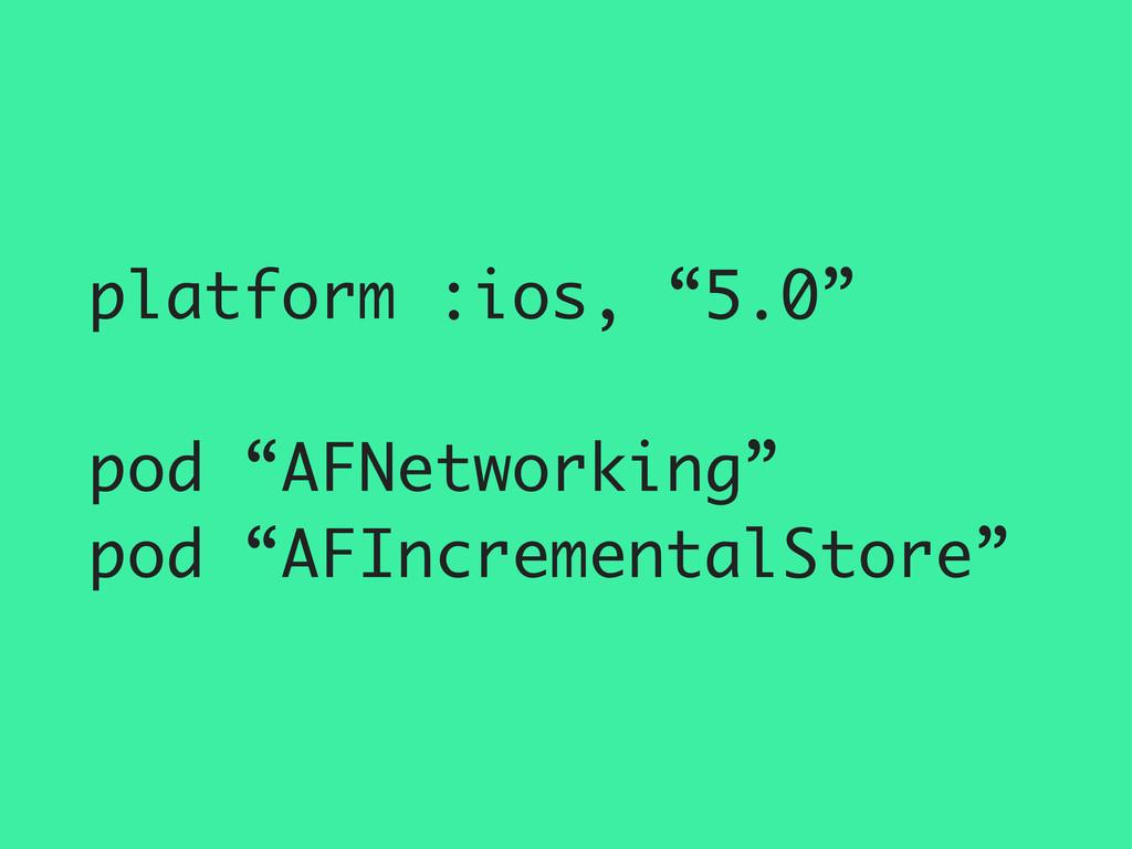 """platform :ios, """"5.0"""" pod """"AFNetworking"""" pod """"AF..."""