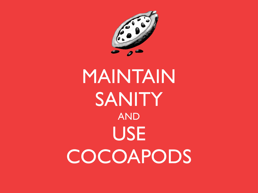 MAINTAIN SANITY AND USE COCOAPODS