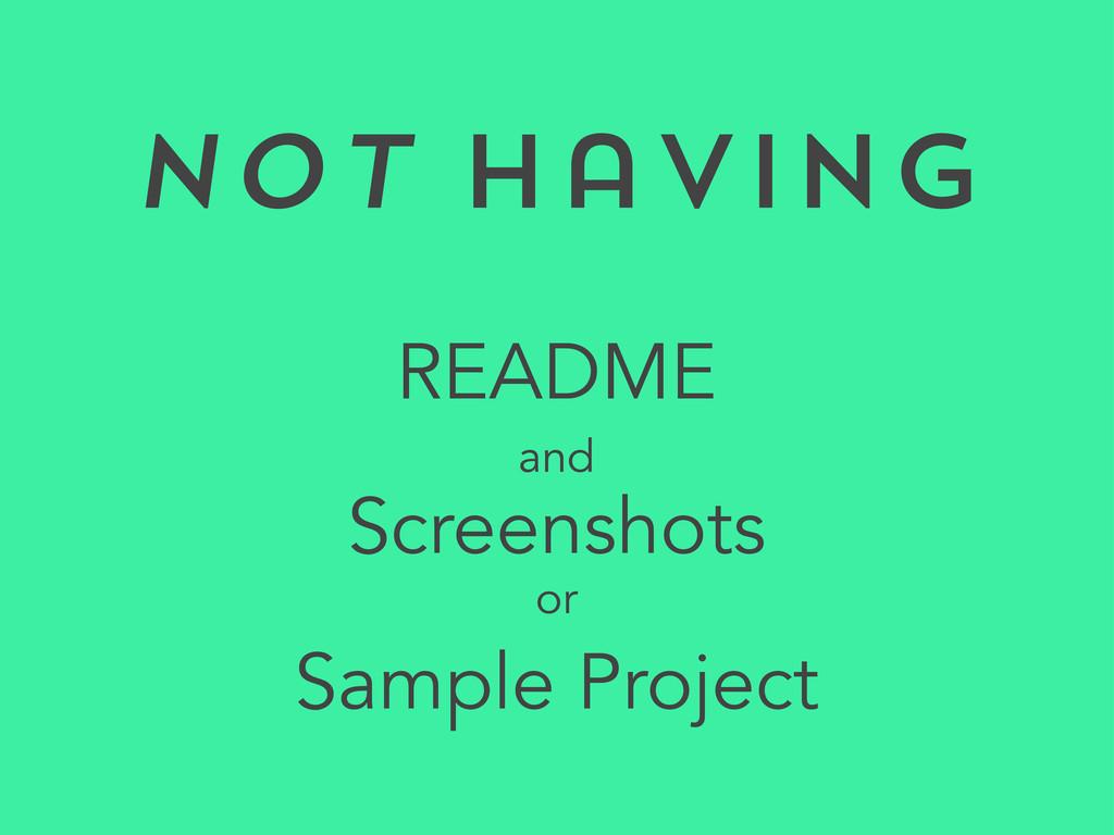 Not Having README Screenshots Sample Project or...