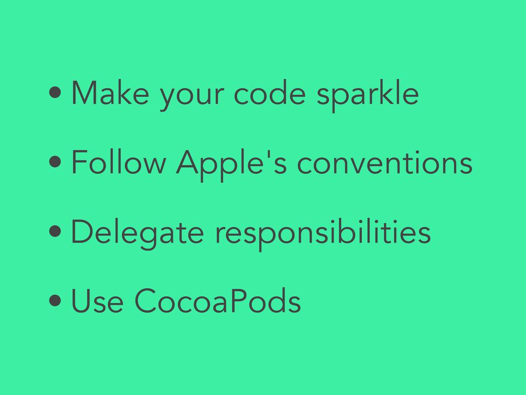• Make your code sparkle • Follow Apple's conve...