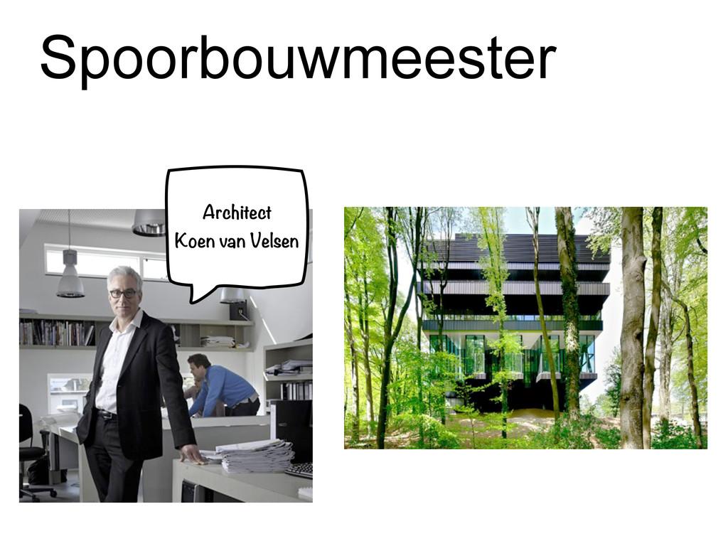 Spoorbouwmeester Architect Koen van Velsen