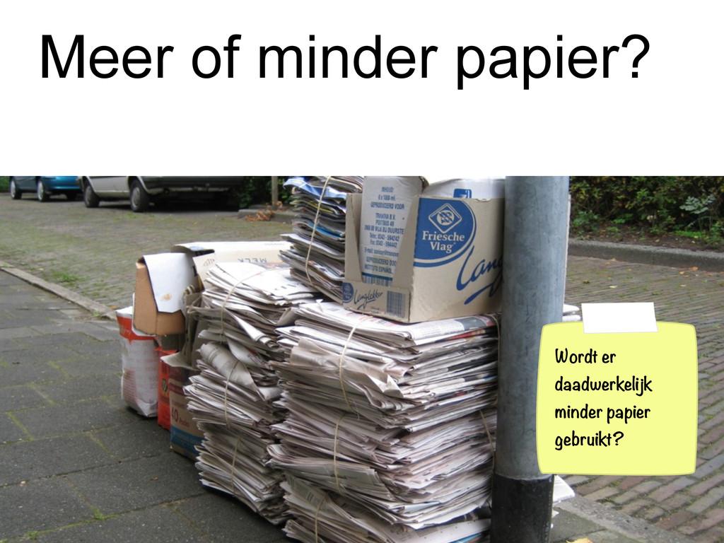 Meer of minder papier? Wordt er daadwerkelijk m...