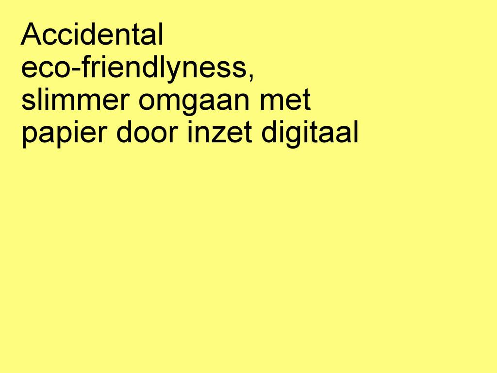 Accidental eco-friendlyness, slimmer omgaan met...