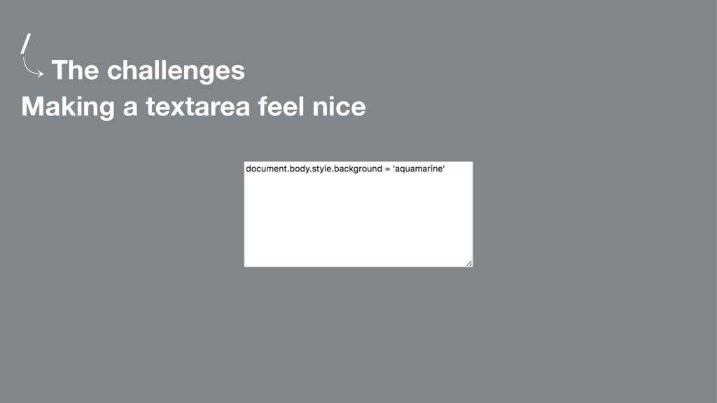 / 䡿 The challenges Making a textarea feel nice