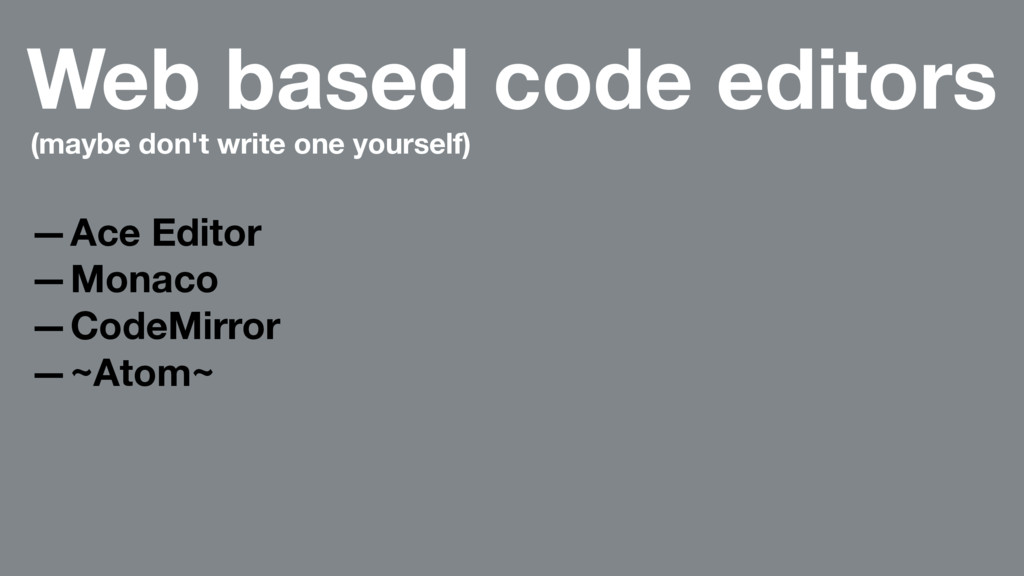 Web based code editors (maybe don't write one y...