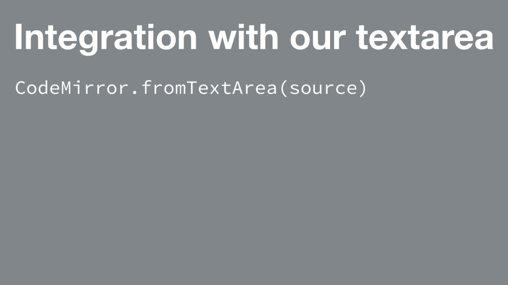 Integration with our textarea CodeMirror.fromTe...