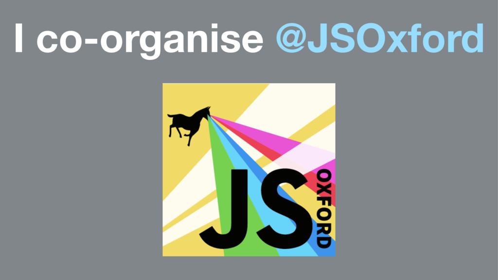 I co-organise @JSOxford
