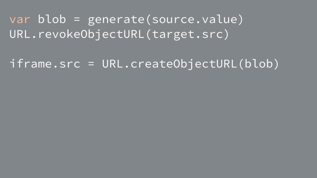 var blob = generate(source.value) URL.revokeObj...
