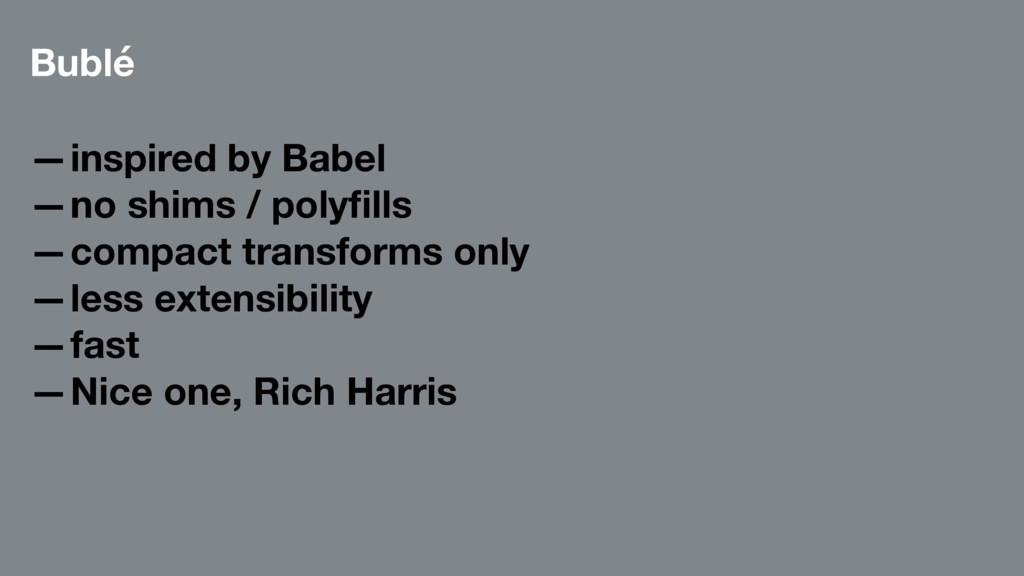 Bublé —inspired by Babel —no shims / polyfills —...