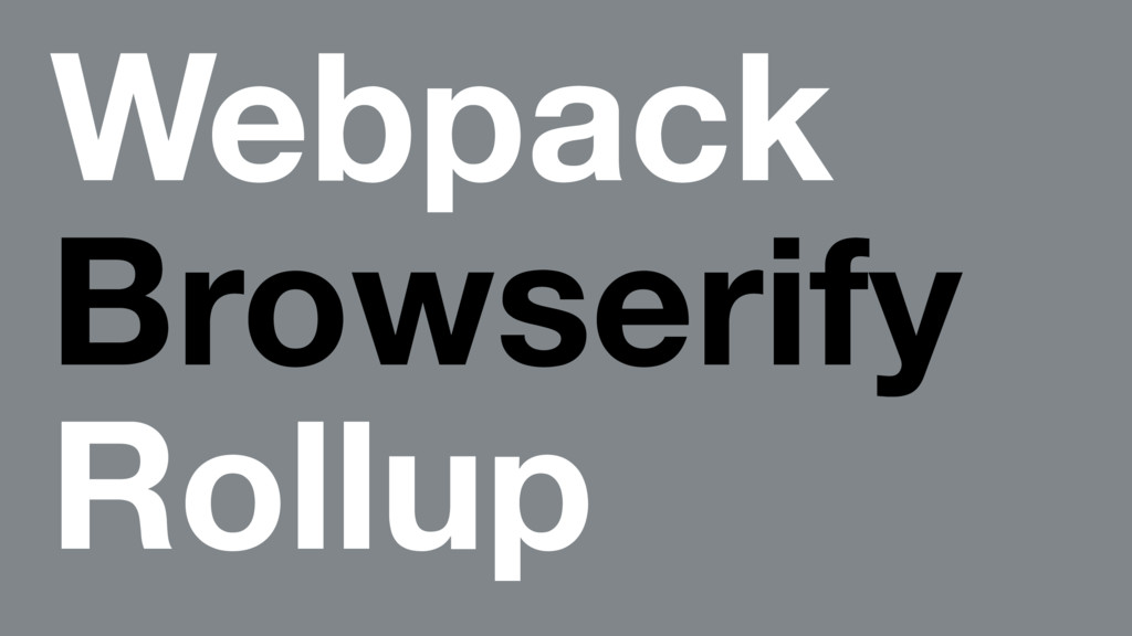 Webpack Browserify Rollup