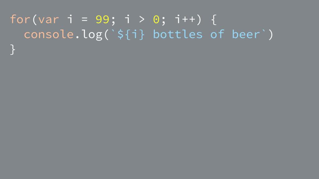 for(var i = 99; i > 0; i++) { console.log(`${i}...