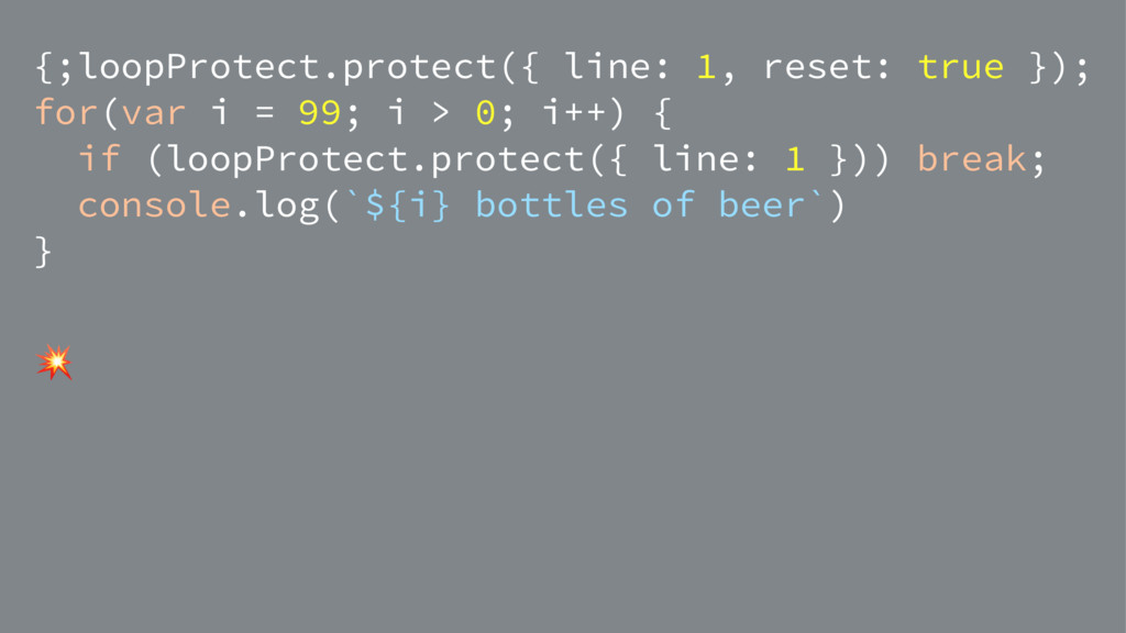 {;loopProtect.protect({ line: 1, reset: true })...