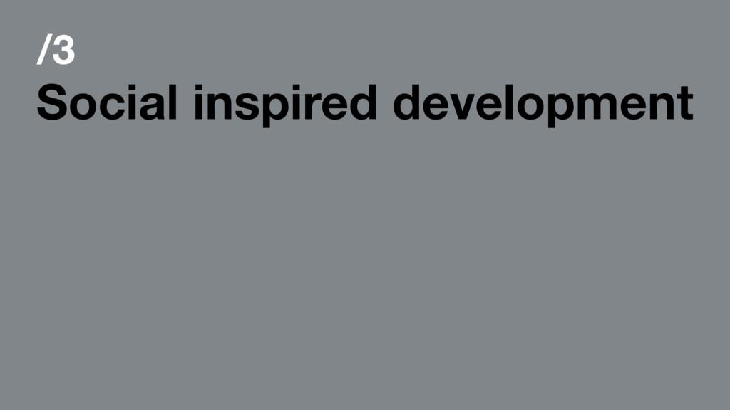 /3 Social inspired development