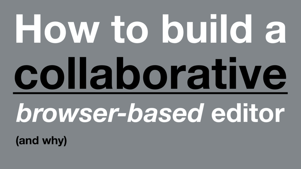 How to build a collaborative browser-based edit...