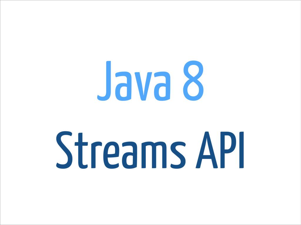 Java 8 Streams API