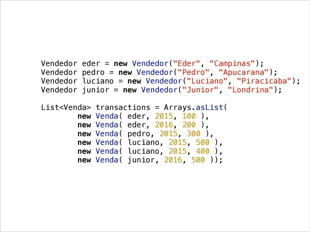 """Vendedor eder = new Vendedor(""""Eder"""", """"Campinas""""..."""