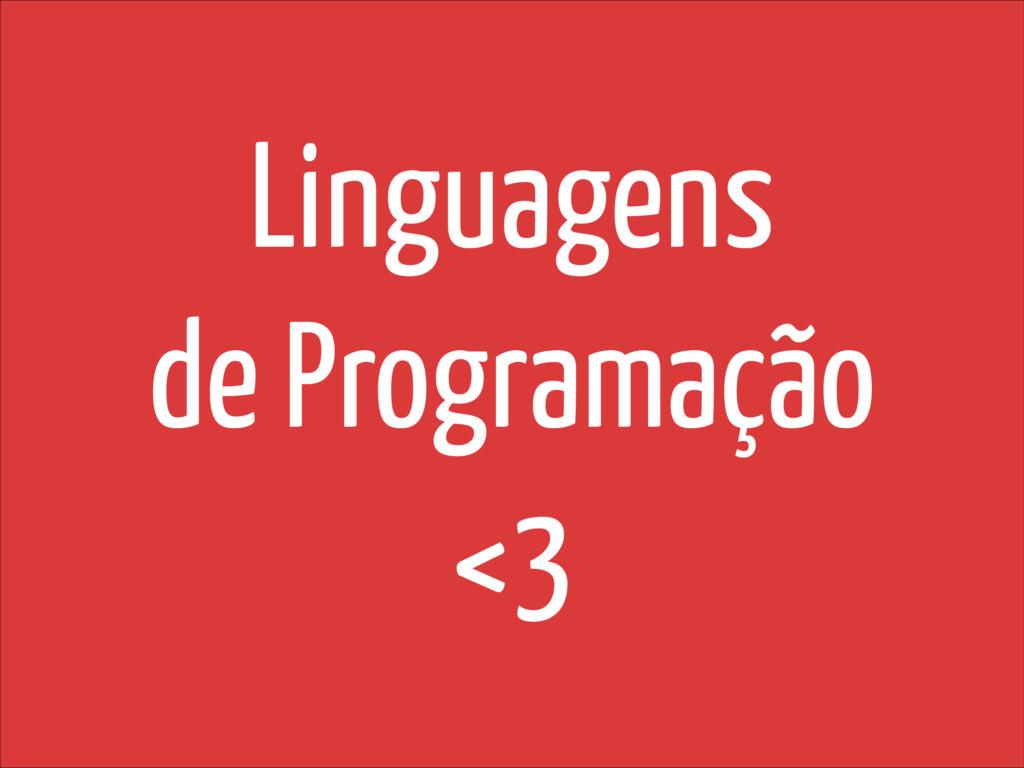 Linguagens de Programação <3