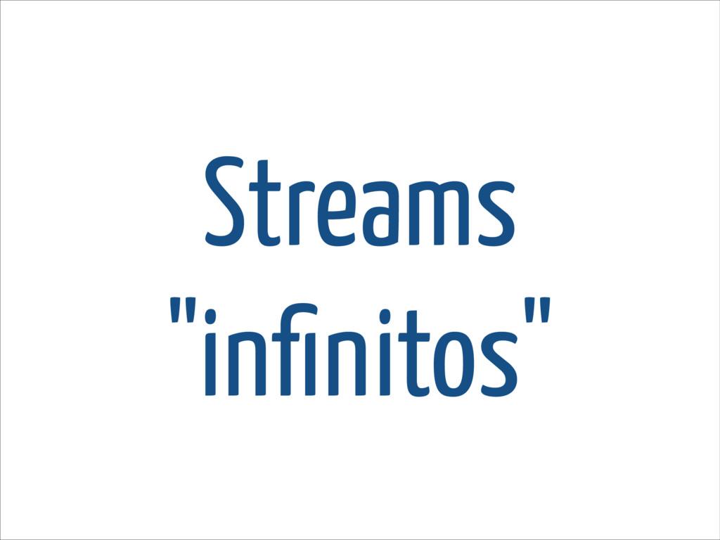 """Streams """"infinitos"""""""