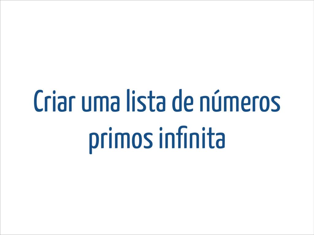 Criar uma lista de números primos infinita