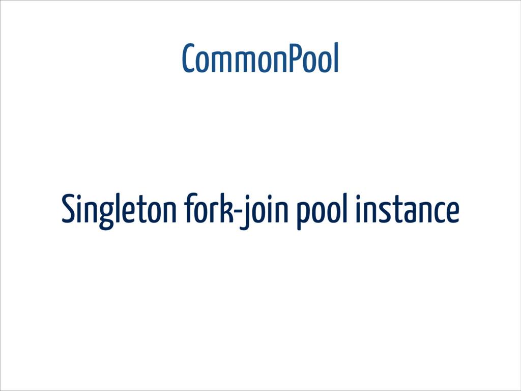 CommonPool Singleton fork-join pool instance