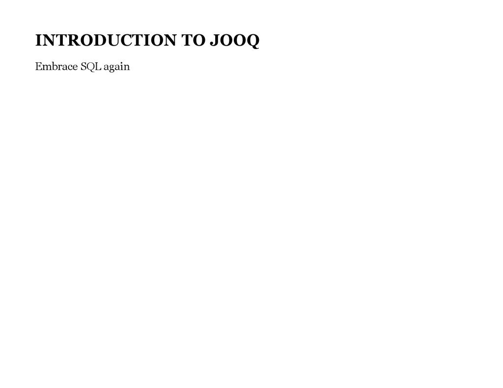 INTRODUCTION TO JOOQ Embrace SQL again