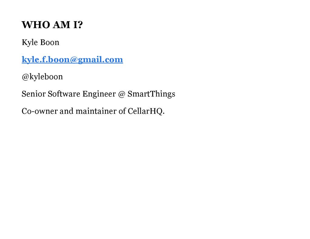 WHO AM I? Kyle Boon @kyleboon Senior Software E...