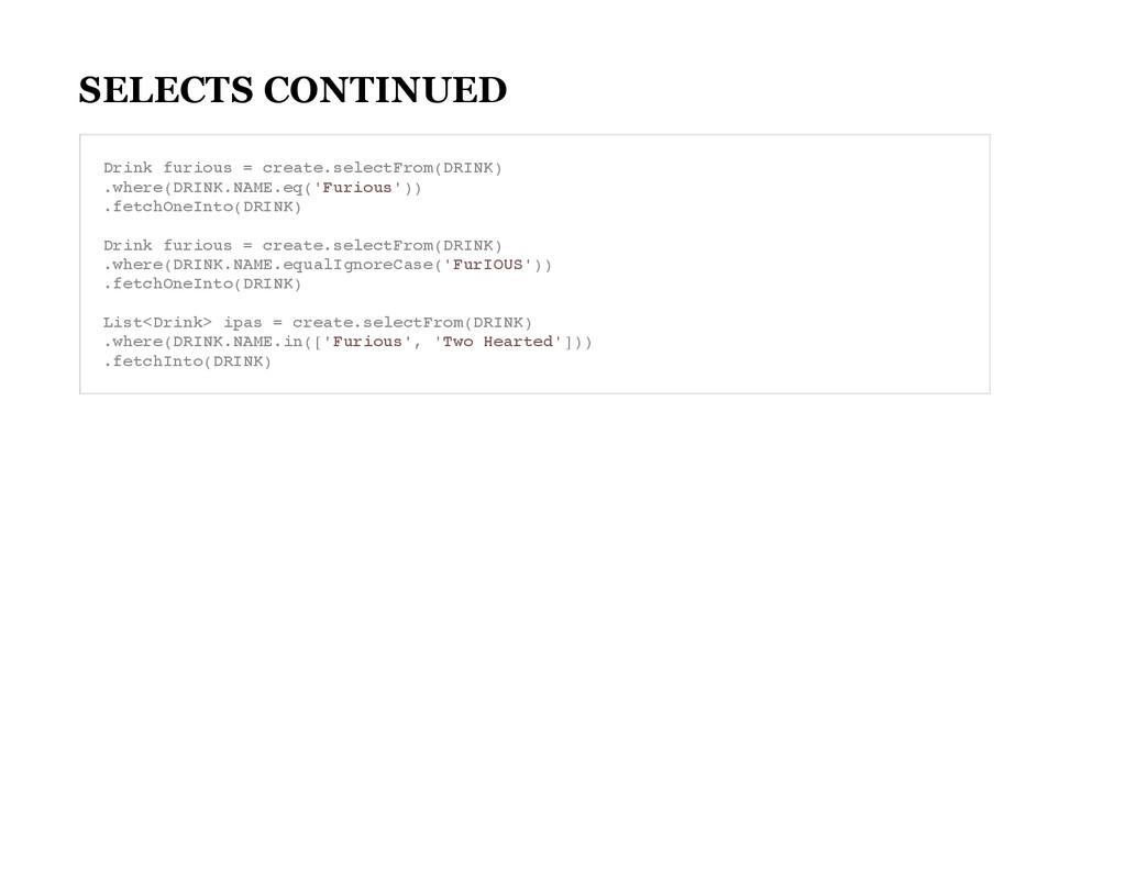 SELECTS CONTINUED D r i n k f u r i o u s = c r...