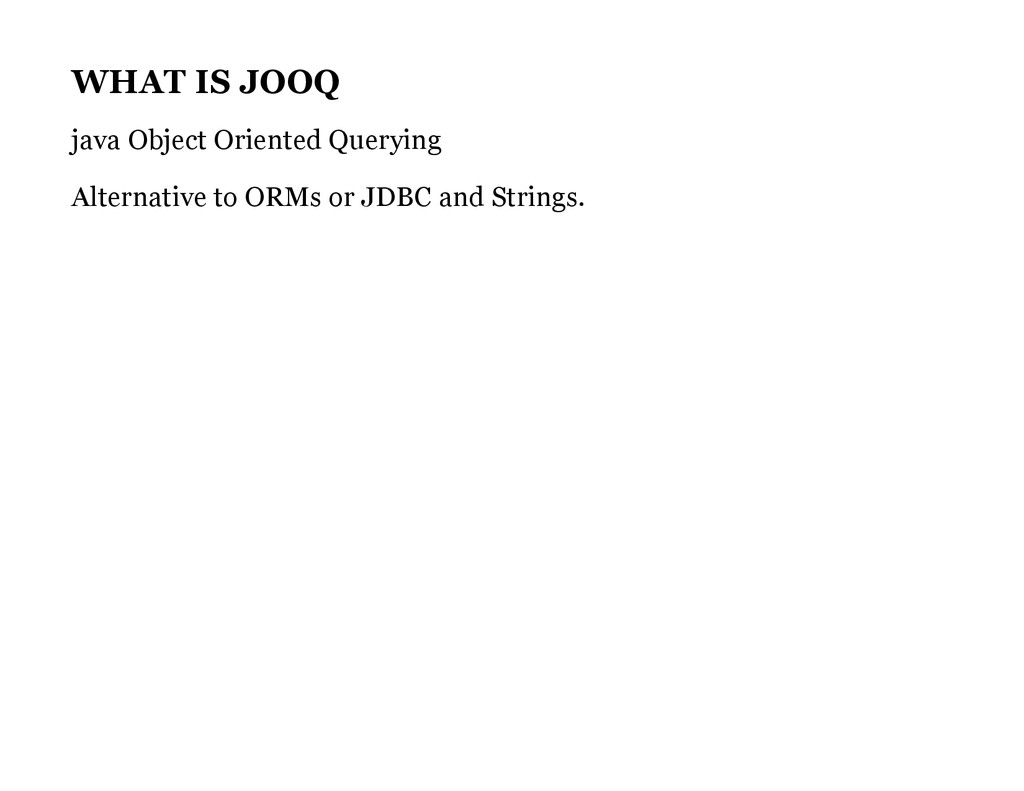WHAT IS JOOQ java Object Oriented Querying Alte...