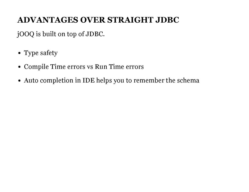 ADVANTAGES OVER STRAIGHT JDBC jOOQ is built on ...