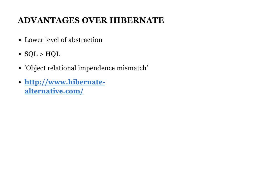 ADVANTAGES OVER HIBERNATE Lower level of abstra...