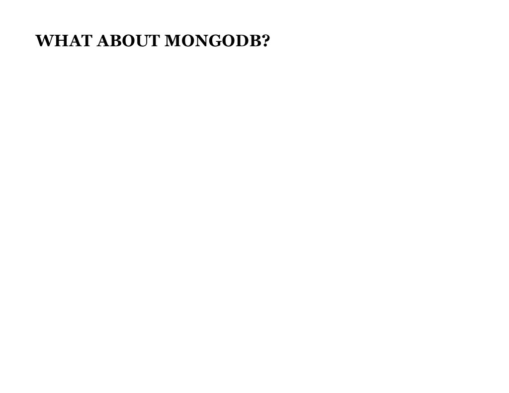WHAT ABOUT MONGODB?