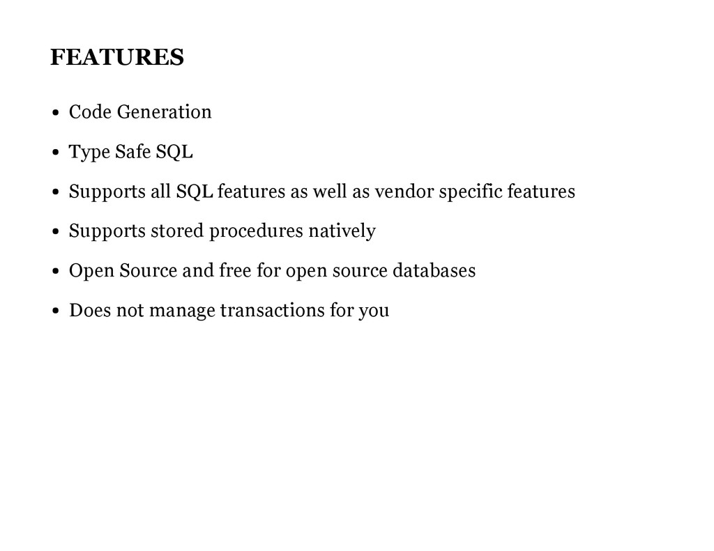 FEATURES Code Generation Type Safe SQL Supports...