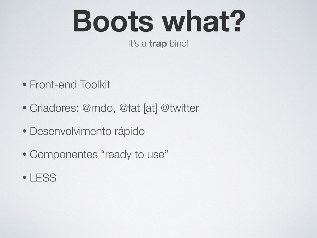 Boots what? It's a trap bino! • Front-end Toolk...