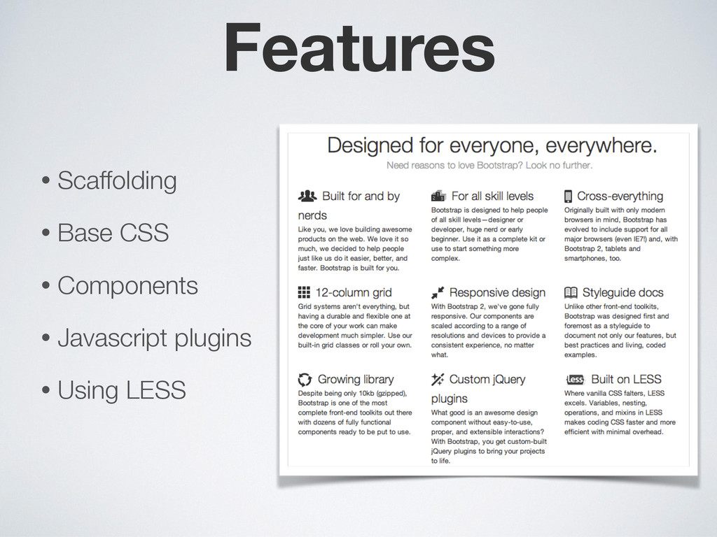 Features • Scaffolding ! • Base CSS ! • Compone...