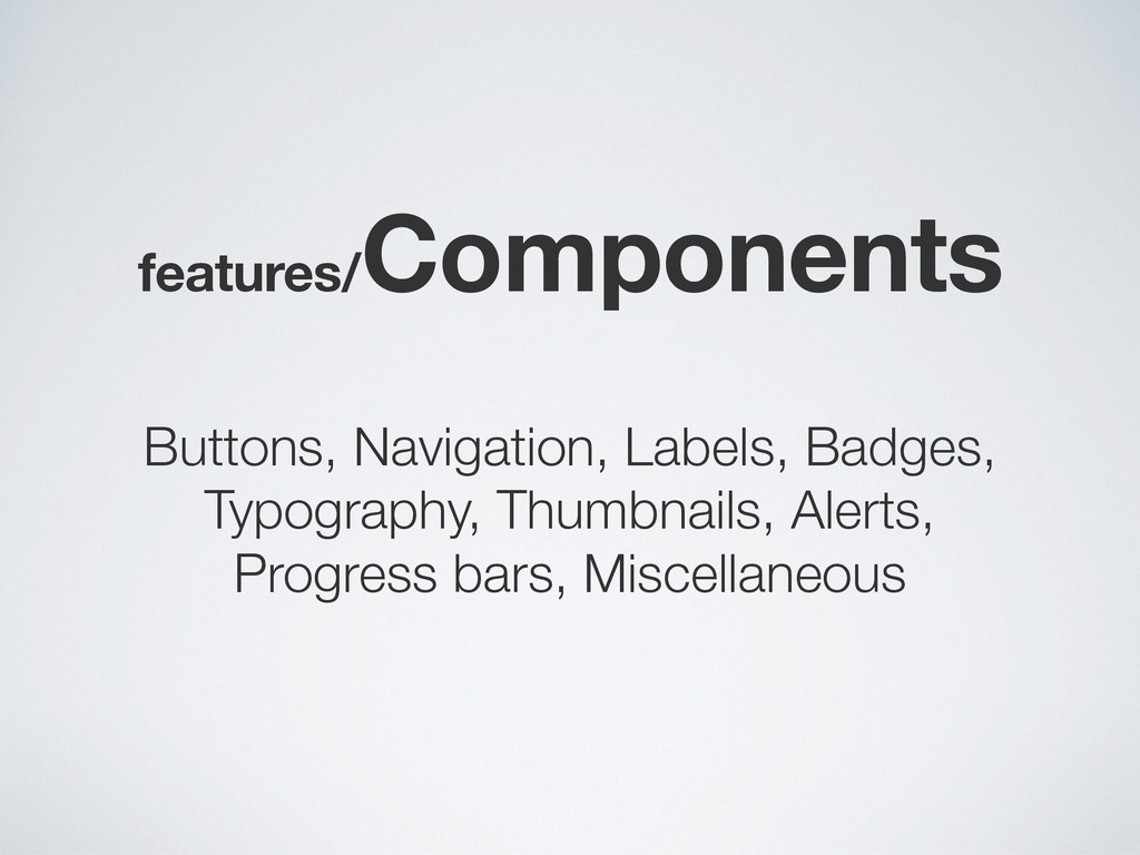 features/ Components Buttons, Navigation, Label...