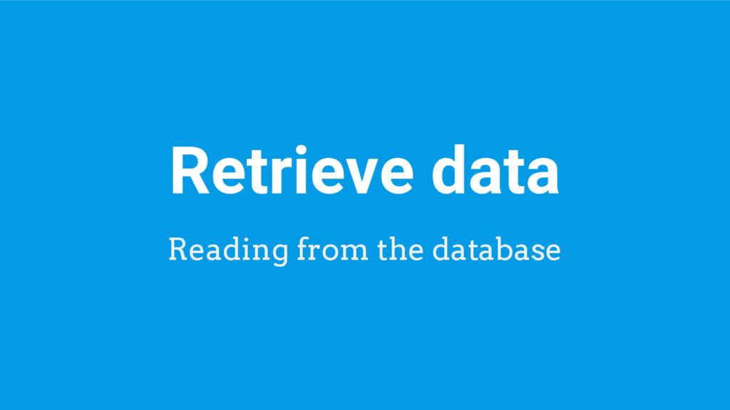 Retrieve data Reading from the database