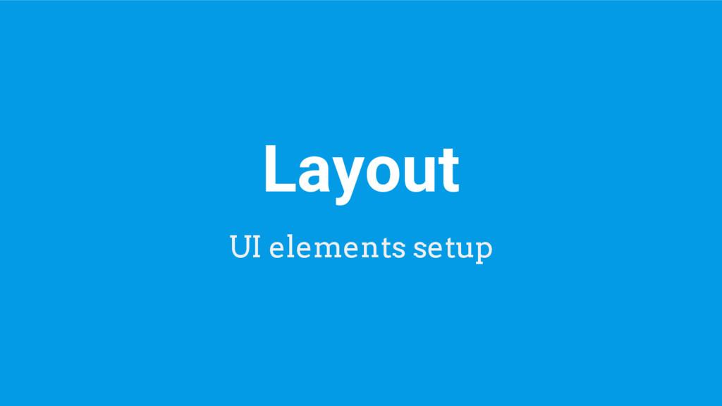 Layout UI elements setup