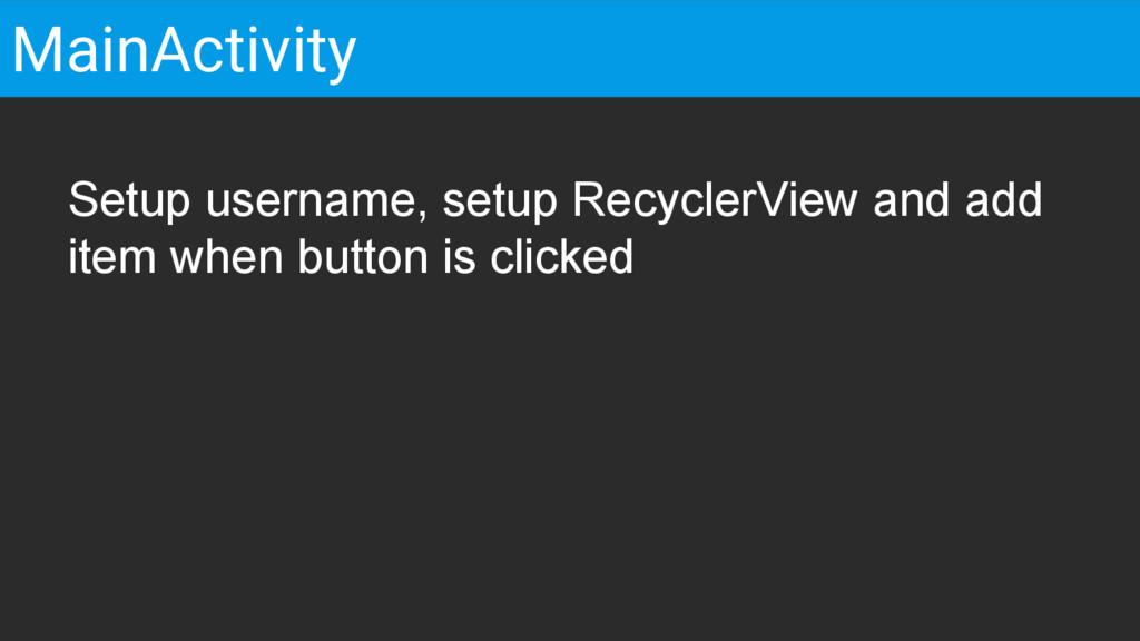Setup username, setup RecyclerView and add item...