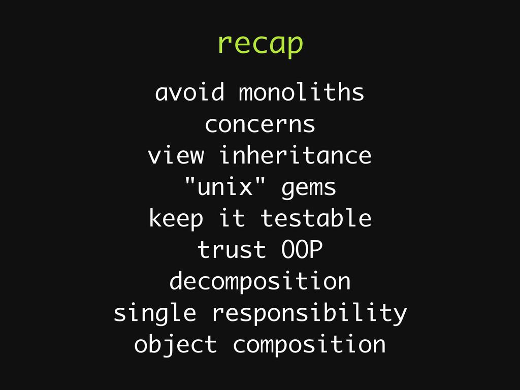recap avoid monoliths concerns view inheritance...