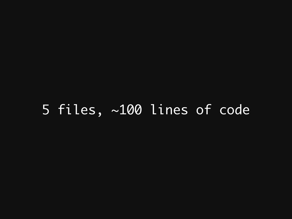 5 files, ~100 lines of code
