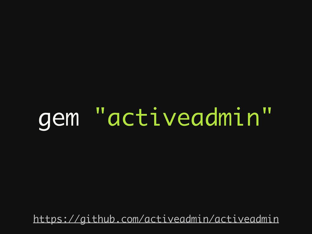 "gem ""activeadmin"" https://github.com/activeadmi..."