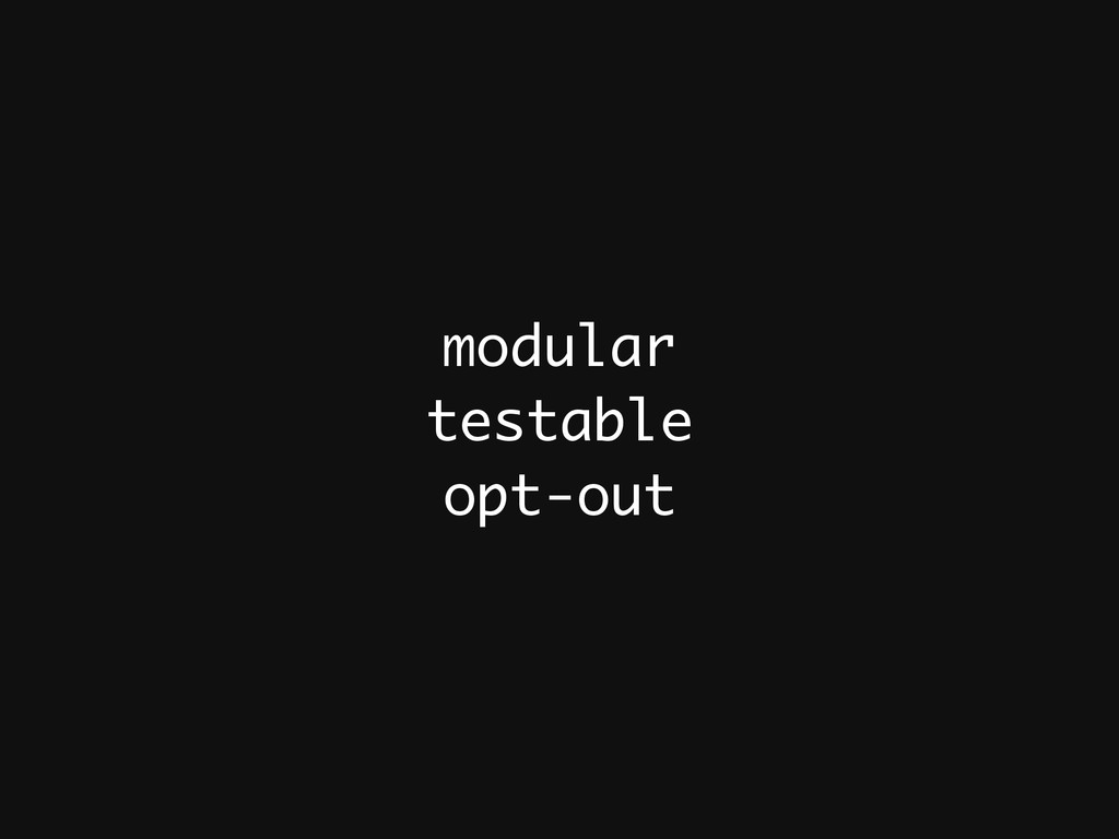 modular testable opt-out