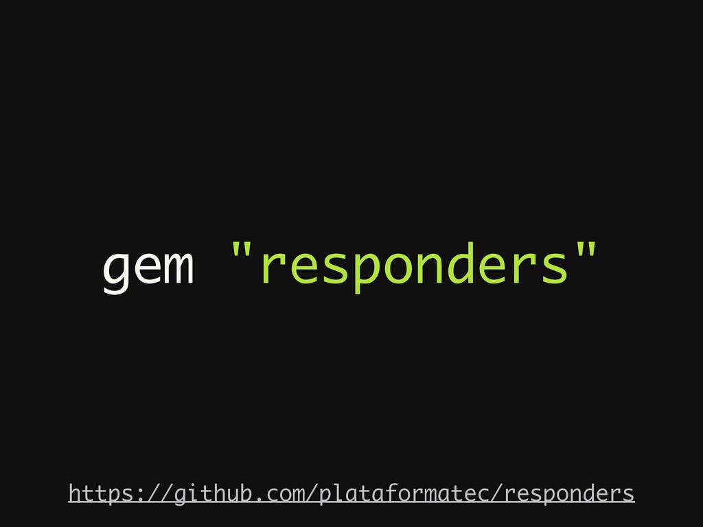 """gem """"responders"""" https://github.com/plataformat..."""