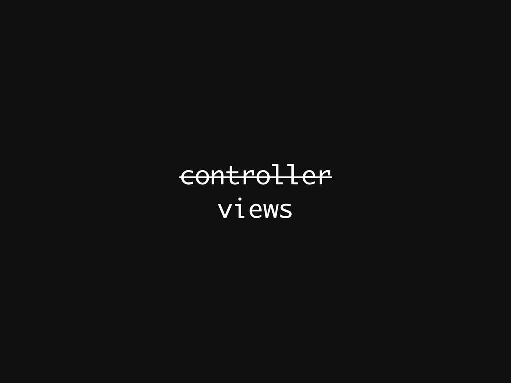 controller views