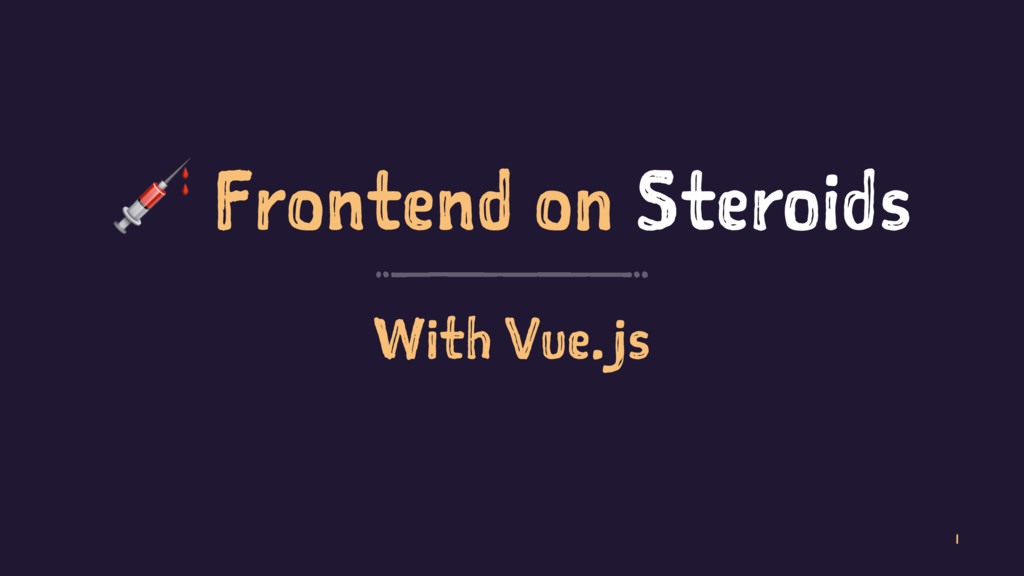 ! Frontend on Steroids With Vue.js 1