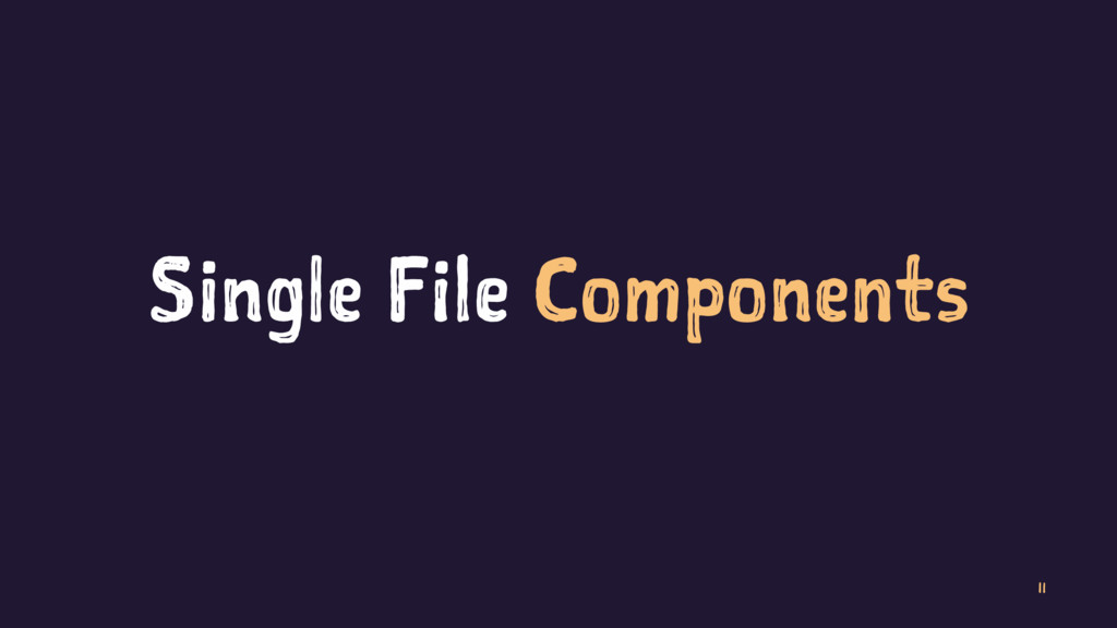 Single File Components 11