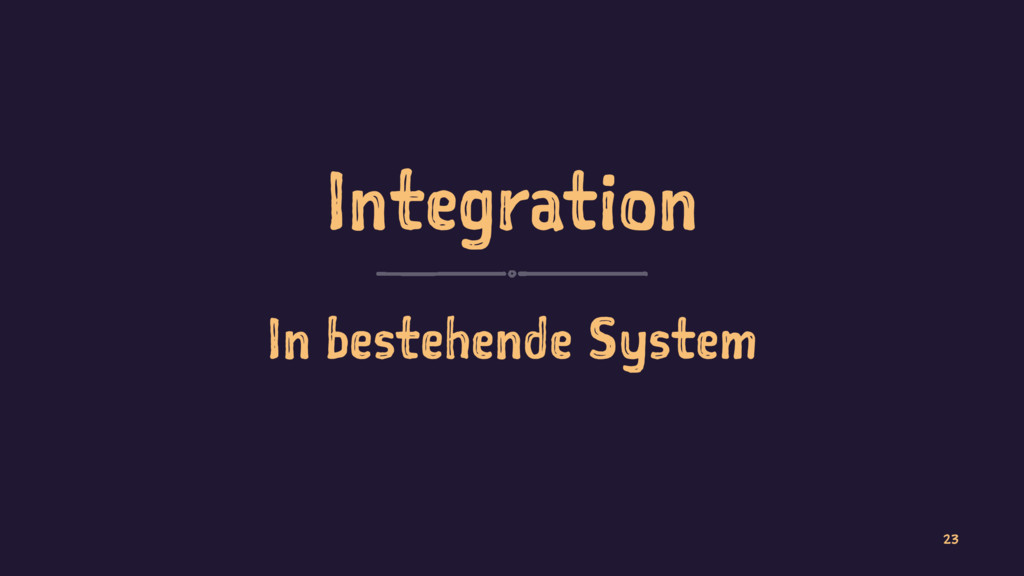 Integration In bestehende System 23