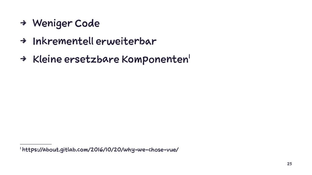 4 Weniger Code 4 Inkrementell erweiterbar 4 Kle...