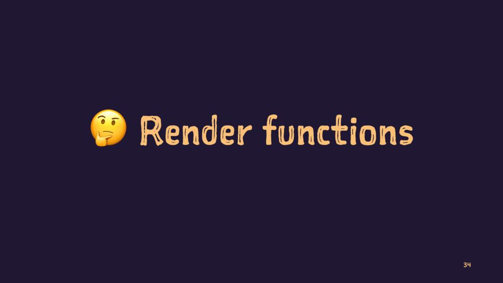 ! Render functions 34