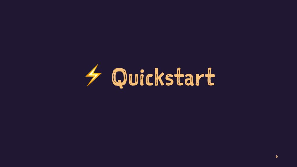 ⚡ Quickstart 6